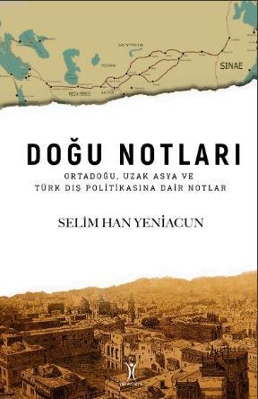 Doğu Notları; Ortadoğu, Uzak Asya ve Türk Dış Politikasına Dair Notlar